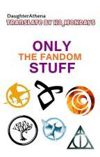 Only The Fandom Stuff [Español] by regardsfromhell