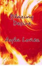 Blazing Desire by pretty_mhay