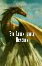 Ein Leben unter Drachen by Wolfspfote10