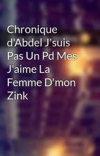 Chronique d'Abdel J'suis Pas Un Pd Mes J'aime La Femme D'mon Zink by Chroniques_world