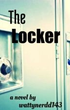 The Locker (Completed) by wattynerdd143