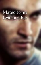 Mated to my twin brother by werewolfgirl44