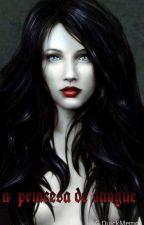 Princesa de Sangue by vampiregirlss2