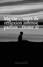 Ma vie ... sujet de réflexion ... [boyxboy] (tome 2) by AsnowX3