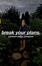 Break Your Plans (Cameron Dallas) by bonjcver