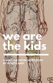 We Are the Kids: A Walk the Moon Short Story by FrootyLarry