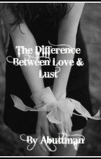 The difference between love and lust by Abuttman