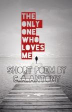 Only one who loves me by CassandraAntony