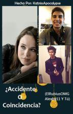 ¿Accidente o Coincidencia?  (ElRubiusOMG, Alexby11 y Tú) by KatnissApocalypse
