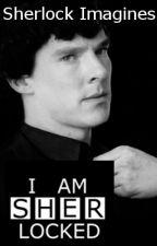 Sherlock Imagines by Kirk_andSpock
