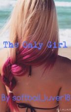 The Only Girl by softball_luver18