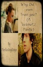 Why did I even trust you? (A KickThePJ FanFic) *Discontinued* by IamInactiveRobyn