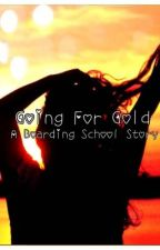 Going for Gold: A Boarding School Story by Sarah2k12