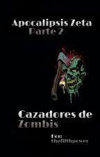 Apocalipsis Zeta - Parte 2: Cazadores de zombis, écrit par thefifthpower