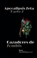 Apocalipsis Zeta - Parte 2: Cazadores de zombis by thefifthpower