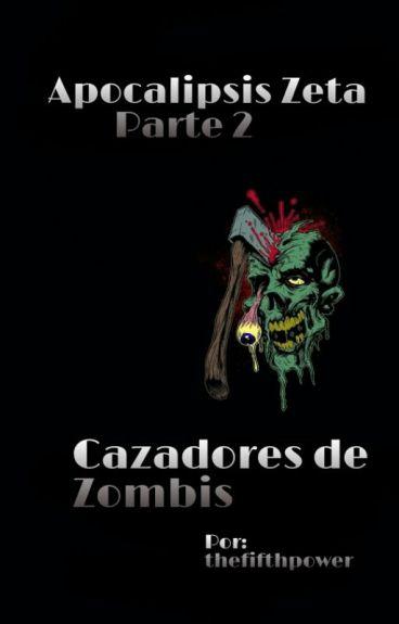Apocalipsis Zeta - Parte 2: Cazadores de zombis