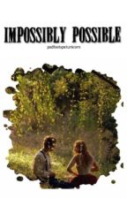 Impossibly Possible (Complete) by padfootspetunicorn