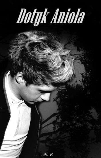 Dotyk Anioła || Niall Horan (zakończone)
