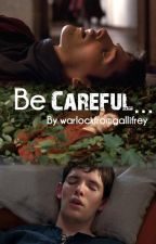 Be Careful by WarlockfromGallifrey