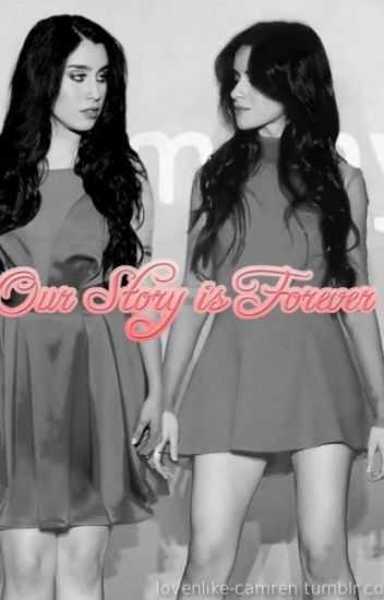 Our Story is Forever (Camren)