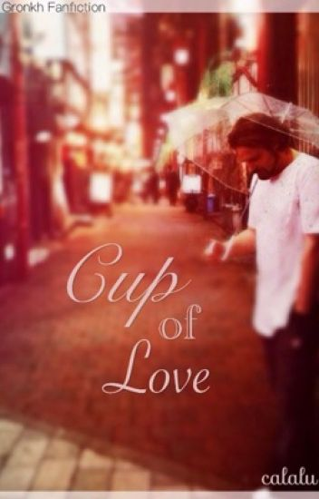 Cup of Love *on hold*