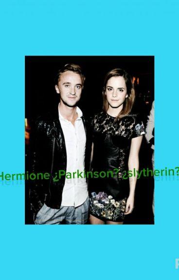 Hermione ¿Parkinson?  ¿slytherin?