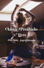 Amor Proibido 1° Livro by Dide_IngridMarques