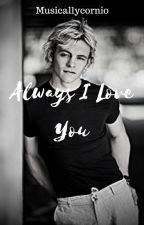 Always I Love You (Ross Lynch y Tu)  by Unicornshining
