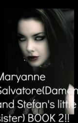 Maryanne Salvatore(Damon and Stefan's little sister) BOOK 2!!! by LovelyWriter101
