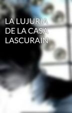 LA LUJURIA DE LA CASA LASCURAIN by chinitazoku