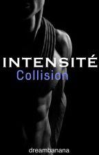 Intensité  Tome 1 : Collision ( Réécriture) by dreambanana
