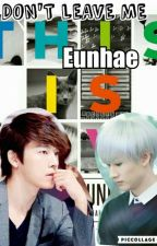 DON'T LEAVE ME (EUNHAE) by Eun_Woo02