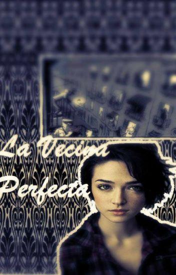 La Vecina Perfecta•             {{T e r m i n a d a}}