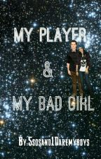 My player & My bad girl by CalmDownDirectioners