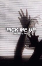 PICK ME UP ⇝ LASHTON ✓ by asdflkjhg5sos