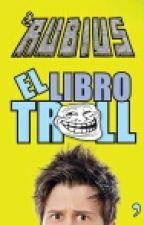 el RUBIUS EL LIBRO TROLL by WOODY-CABJ