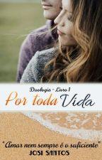 (Duologia) POR TODA VIDA - Livro 1 (DEGUSTAÇÃO) by JosySantosOliveira