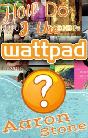 How do I use Wattpad? {HELP!} by AaronStone07