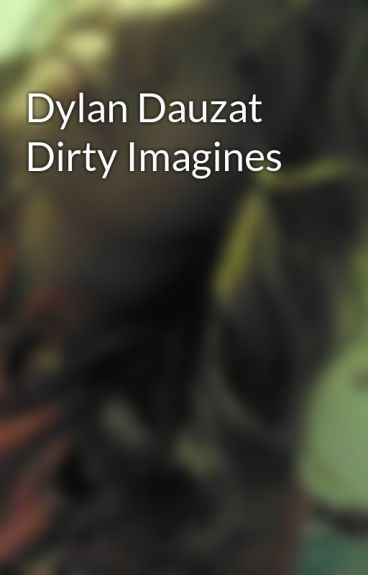 Dylan Dauzat Dirty Imagines