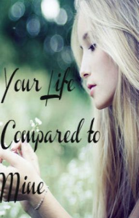 Your Life Compared To Mine (Niall Horan fan fiction) by Lifeasweknowit8