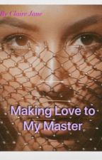 MAKING LOVE TO MY MASTER(SEQUEL TO MAKING LOVE TO MY SLAVE)Slow update by jorantha