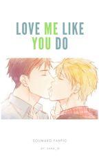 Love me like you do (Soumako) by Xana_19