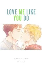 Love me like you do (Soumako) by Xana_19