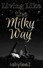 Living Like the Milky Way by AshyLoo2