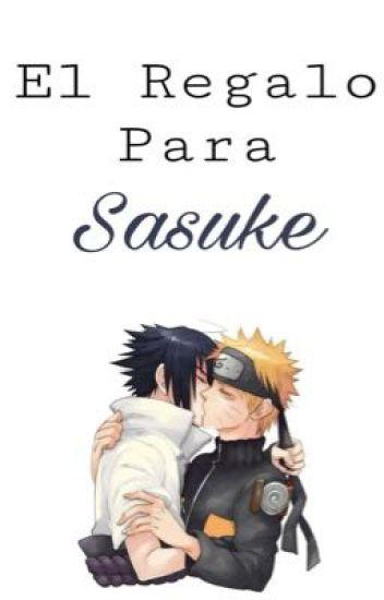 El Regalo Para Sasuke.(EDITANDO)