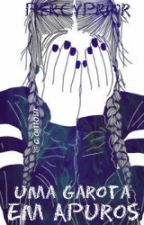 Uma Garota Em Apuros {Em Revisão} by Percy_Prior