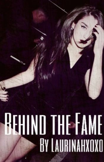 Behind the Fame (Laurinah)