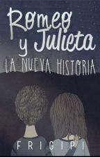 """Romeo y Julieta  """"la nueva historia"""" by friguipi"""