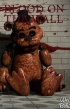 Blood on the Wall (A Five Nights at Freddy's FanFiction) {COMPLETED} [EDITED!] by grunge-nirvana