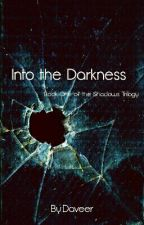 Into the Darkness (A Wattys 2015 Entry) by Daveer